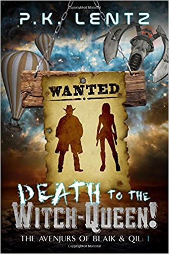 Book Death to the Witch-Queen!: A Post-Apocalyptic Western Steampunk Space Opera (The Avenjurs of Williym Blaik & the Cyborg Qilliara Across the Ruins of Space-Time)