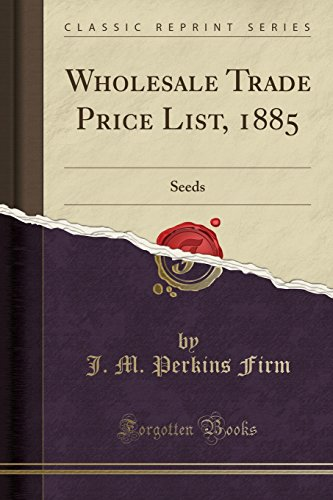 Wholesale Trade Price List, 1885: Seeds (Classic Reprint)