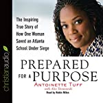 Prepared for a Purpose: The Inspiring True Story of How One Woman Saved an Atlanta School Under Siege | Antoinette Tuff,Alex Tresniowski