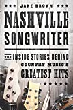 Nashville Songwriter: The Inside Stories Behind Country Music???s Greatest Hits by Jake Brown (2014-09-09)