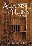 Against the Ruins, Linda Lightsey Rice, 1475917392