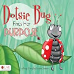 Dotsie Bug Finds Her Purpose | Susan Sowers