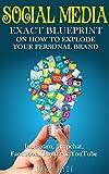 Social Media: EXACT BLUEPRINT on How to Explode Your Personal Brand – Instagram, Snapchat, Facebook, Twitter & YouTube (Social Media Marketing, Social … Personal Branding, Digital Marketing)