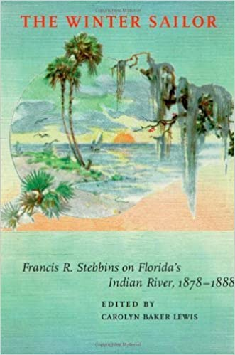 The Winter Sailor: Francis R. Stebbins on Florida's Indian River, 1878-1888 (Alabama Fire Ant) (2004-11-28)
