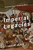 "Jeremy Black, ""Imperial Legacies: The British Empire Around the World"" (Encounter Books, 2019)"