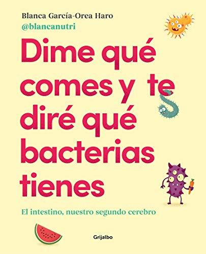 Dime que comes y te dire que bacterias tienes El intestino, nuestro segundo cerebro (Vivir mejor) (Alimentacion saludable)