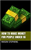How To Make Money For People Under 16