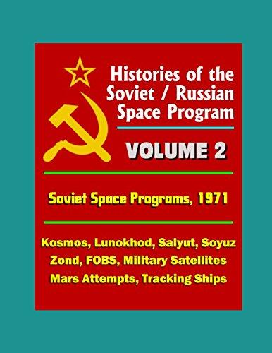 Histories of the Soviet / Russian Space Program - Volume 2: Soviet Space Programs 1971 - Kosmos, Lunokhod, Salyut, Soyuz, Zond, FOBS, Military Satellites, Mars Attempts, Tracking Ships