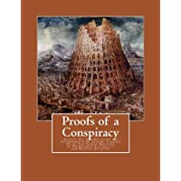 Proofs of a Conspiracy: Against All The Religions and Governments Of Europe, Carried On In The Secret Meetings of Freemasons, Illuminati, and Reading Societies