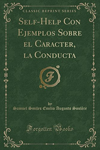 Self-Help Con Ejemplos Sobre el Caracter, la Conducta (Classic Reprint) (Spanish Edition)