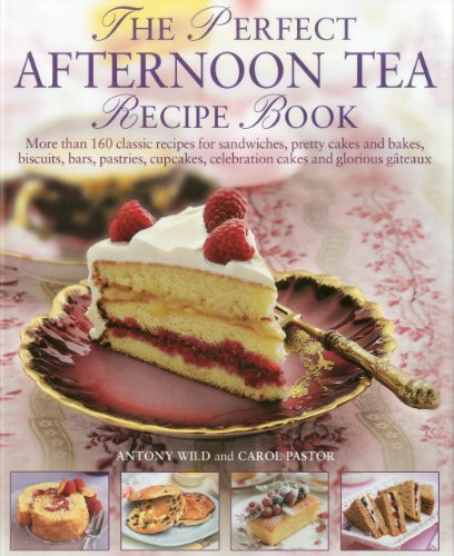 The Perfect Afternoon Tea Recipe Book: More than 160 classic recipes for sandwiches, pretty cakes and bakes, biscuits, bars, pastries, cupcakes, ... and glorious gateaux, with 650 photographs by Antony Wild