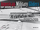 American Military Gliders of World War Ii, Bill Norton, 0764340514