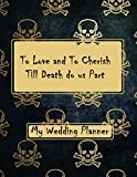 My Wedding Day To Love and To Cherish Till Death do us Part: Wedding Planner and Organizer for Goth Girls or Anyone Who Likes Skulls and