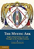 The Mystic Ark: Hugh of Saint Victor, Art, and Thought in the Twelfth Century, Conrad Rudolph, 1107037050