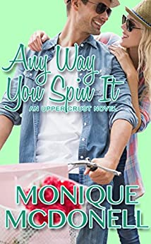 Any Way You Spin It: An Upper Crust Novel (The Upper Crust Series Book 7) by [McDonell, Monique]