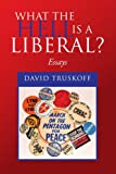 What the Hell Is a Liberal?, David Truskoff, 1436311772