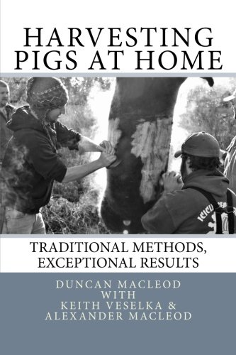 Harvesting Pigs at Home: Traditional Methods, Exceptional Results ebook