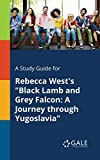 "Image of A Study Guide for Rebecca West's ""Black Lamb and Grey Falcon: A Journey Through Yugoslavia"""