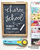 """Charm School―18 Quilts from 5"""" Squares: A Beginner's Guide"""