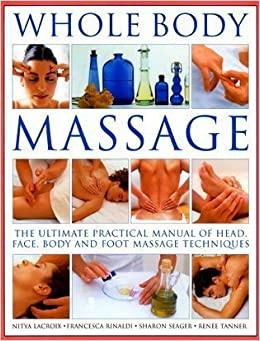 Book Whole Body Massage: The ultimate practical manual of head, face, body and foot massage techniques by Nitya Lacroix (2009-11-16)