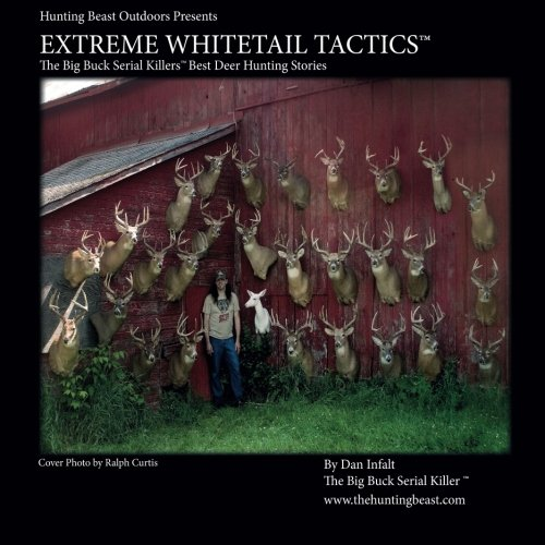 Extreme Whitetail Tactics The Big Buck Serial Killers Best Deer Hunting Stories: Extreme Whitetail Tactics:The Big Buck Serial Killers Best Deer Hunting Stories