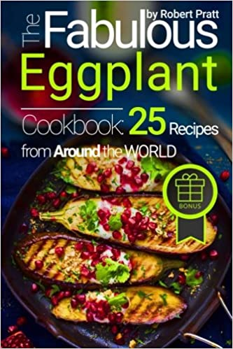 The Fabulous Eggplant Cookbook: 25 Recipes from Around the World: Full Color (Superfoods for Best Health)