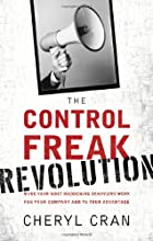 The Control Freak Revolution: Make Your Most Maddening Behaviors Work for Your Company and to Your Advantage