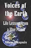 img - for Voices of the Earth - Life Lessons from a Blue Planet [Paperback] [2010] (Author) Adam Chapuis book / textbook / text book