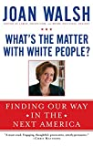 What's the Matter with White People?, Joan Walsh, 1476733120
