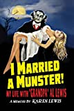 """I MARRIED A MUNSTER!: My Life With """"Grandpa"""" Al Lewis, a Memoir"""