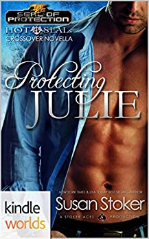 Hot SEALs: Protecting Julie (Book 6.5) (Kindle Worlds Novella) (SEAL of Protection 0) by [Stoker, Susan]