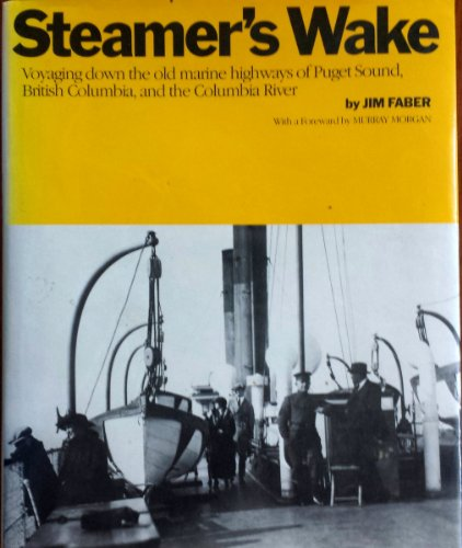 Steamer's Wake: Voyaging Down the Old Marine Highways of Puget Sound, British Columbia, and the Columbia River, Faber, Jim