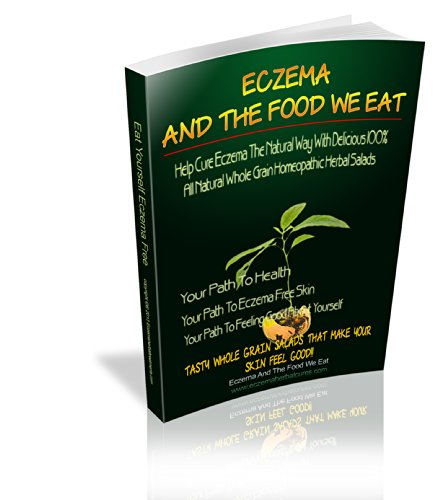 Eczema And The Food We Eat-Your 100% All Natural Herbal Grain Homeopathic Salad Diet: Eczema Natural Grain Herbal Salads Your Path to Health - Your Path To Eczema Free Skin ()