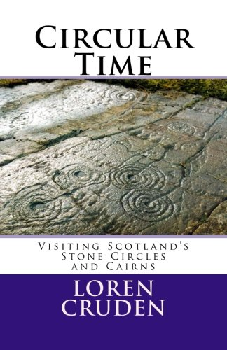 Circular Time: Visiting Scotland's Stone Circles and Cairns