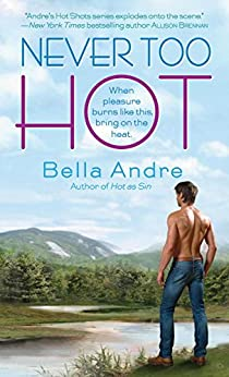 Never Too Hot (Hot Shots: Men of Fire Book 3) by [Andre, Bella]