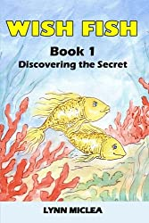 Wish Fish 1: Book 1 - Discovering the Secret (Volume 1)