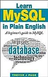 Learn MySQL in Plain English: A Beginner s Guide to MySQL