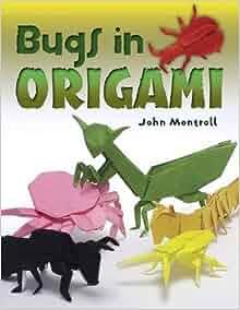 bugs in origami john montroll 9780486498843 amazoncom