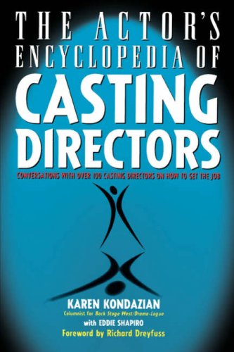 The Actor's Encyclopedia of Casting Directors: Conversations with Over 100 Casting Directors on How to Get the Job -