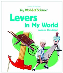 Levers in My World (My World of Science (Powerkids))
