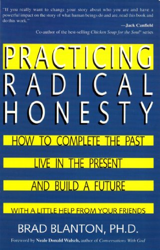 Practicing Radical Honesty: How to Transform Your Life by Telling the Truth