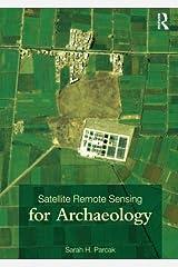 Satellite Remote Sensing for Archaeology by Sarah H. Parcak (2009-04-16)