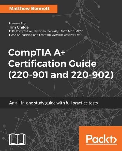CompTIA A+ Certification Guide (220-901 and 220-902): An all-in-one study guide with full practice tests