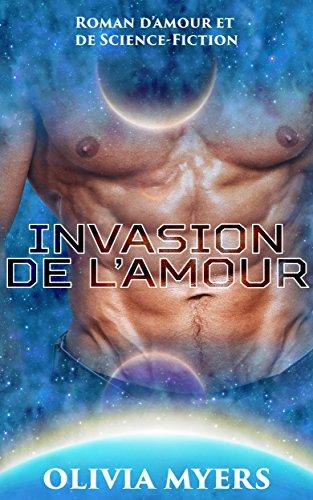 Roman d'amour et de Science-Fiction: Invasion de l'Amour (Belles Femmes Grande Taille Enlèvement par Extraterrestre Grossesse Science-Fiction Romance) ... Fantastique Nouvelles) (French Edition)