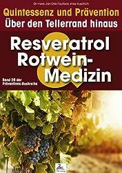 Resveratrol & Rotwein-Medizin: Quintessenz und Prävention: Über den Tellerrand hinaus