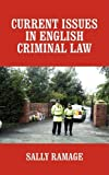 Current Issues in English Criminal Law, Sally Ramage, 1440103895