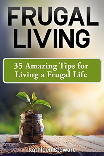 Frugal Living: 35 Amazing Tips for Living a Frugal Life by [Stewart, Kathleen]
