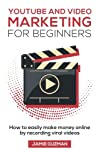 Youtube and Video Marketing for Beginners: How to easily make money online by recording viral videos