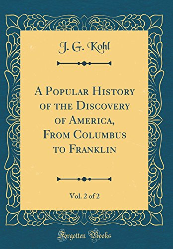 A Popular History of the Discovery of America, from Columbus to Franklin, Vol. 2 of 2 (Classic Reprint)