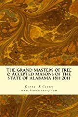 The Grand Masters of Free & Accepted Masons of the State of Alabama 1811-2011 Paperback